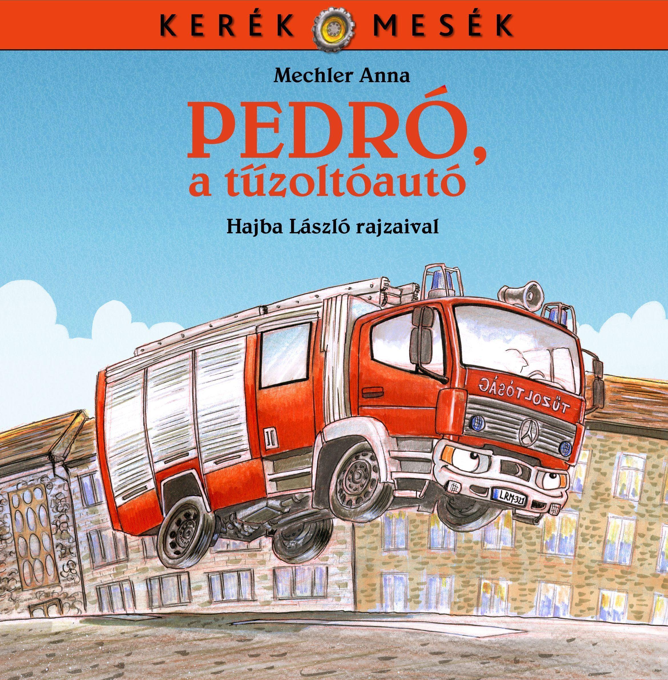 Mechler Anna - Pedró, a tűzoltóautó - Kerék mesék 2.
