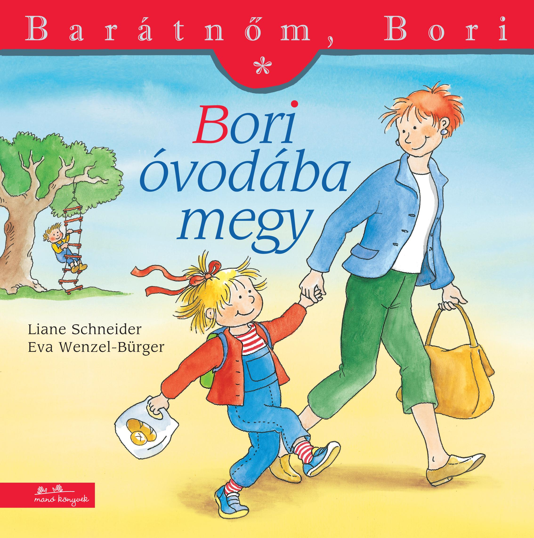 Liane Schneider - Eva Wenzel-Bürger - Bori óvodába megy - Barátnőm, Bori 1.