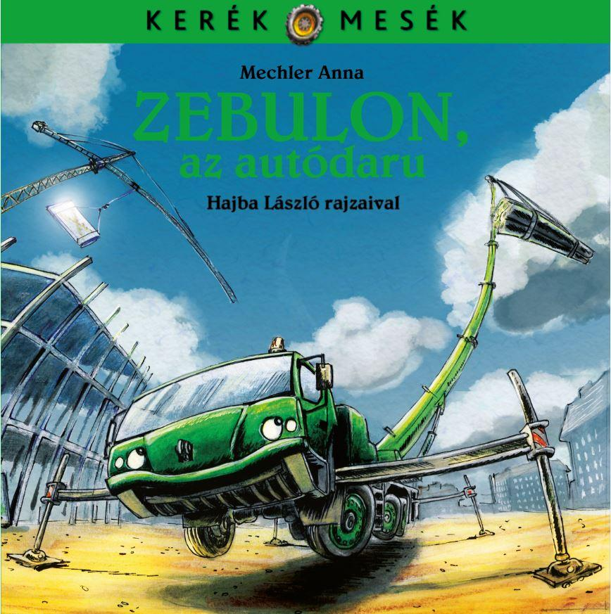 Mechler Anna - Zebulon, az autódaru - Kerék mesék 4. - ÜKH 2016