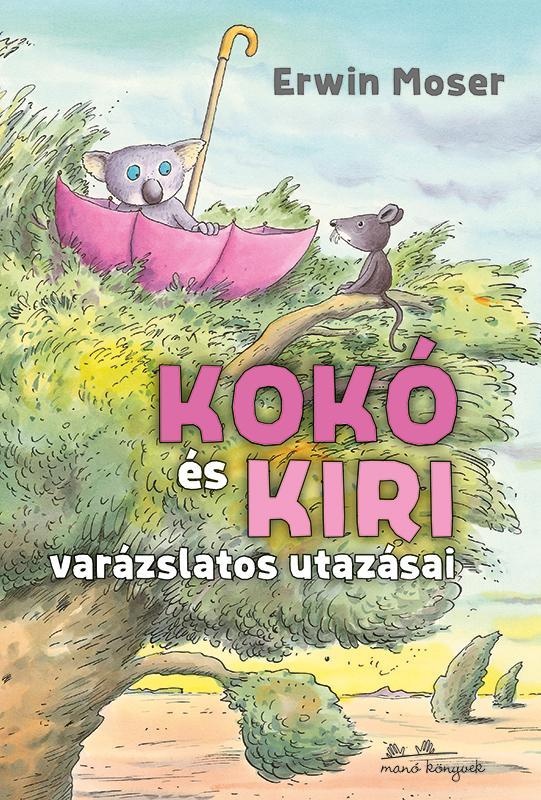 Erwin Moser - Kokó és Kiri varázslatos utazásai