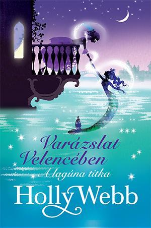 Holly Webb - Varázslat Velencében 2. - A lagúna titka