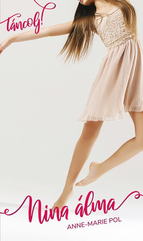 Anne-Marie Pol - Táncolj! 1. - Nina álma