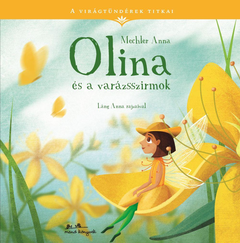 Mechler Anna - Olina és a varázsszirmok -  A virágtündérek titkai 1.