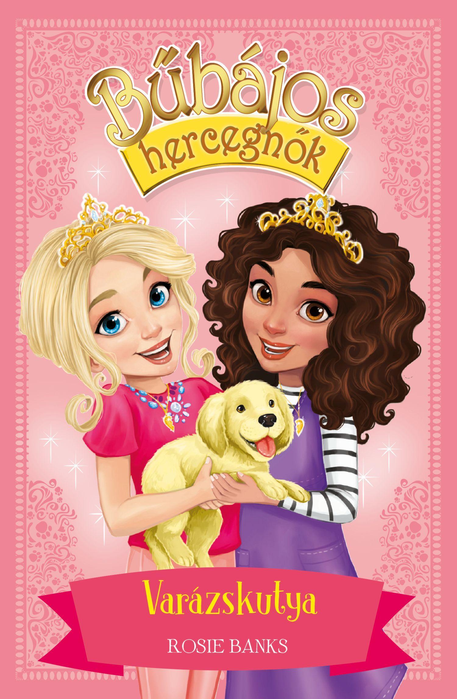 Rosie Banks - Bűbájos hercegnők 5. - Varázskutya