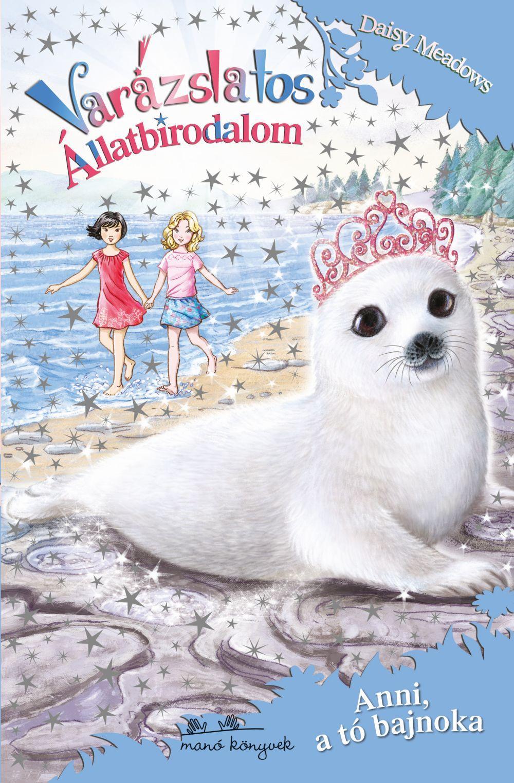 Daisy Meadows - Varázslatos állatbirodalom 20. - Anni, a tó bajnoka