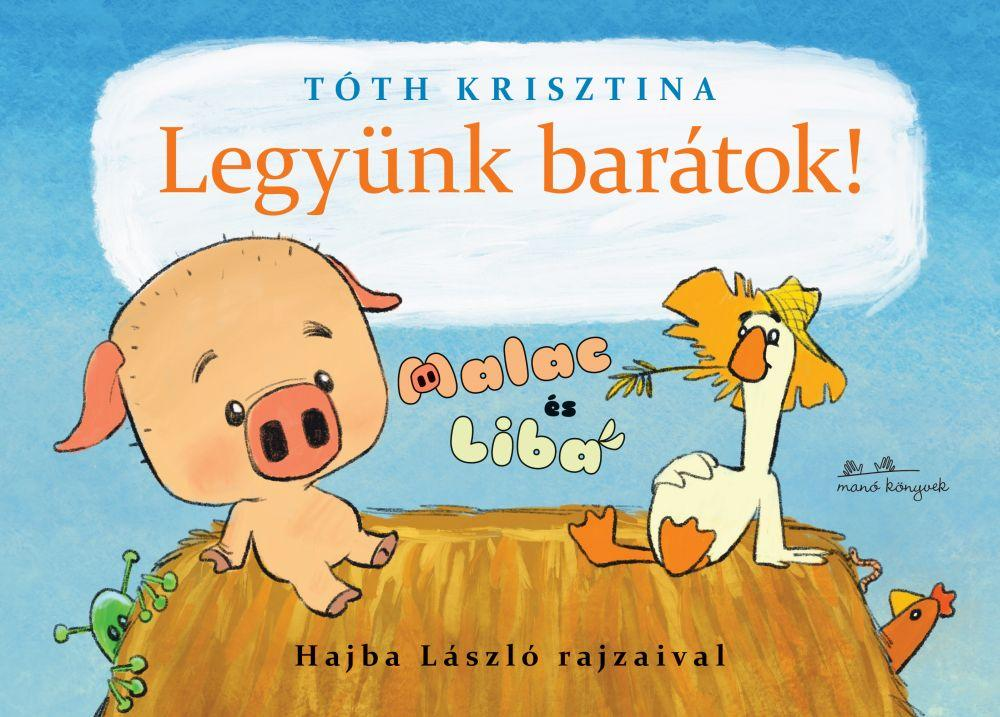 Tóth Krisztina - Legyünk barátok! - Malac és Liba 1.