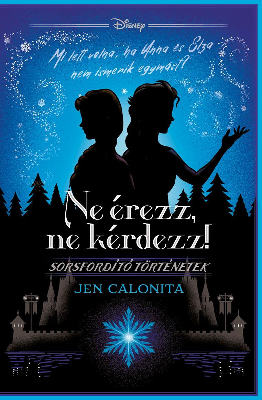 Jen Calonita - Ne érezz, ne kérdezz! -Disney - Sorsfordító történetek