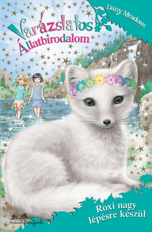 Daisy Meadows - Varázslatos Állatbirodalom 24. - Roxi nagy lépésre készül