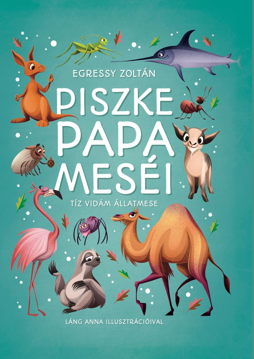 Egressy Zoltán - Piszke papa meséi - Tíz vidám állatmese